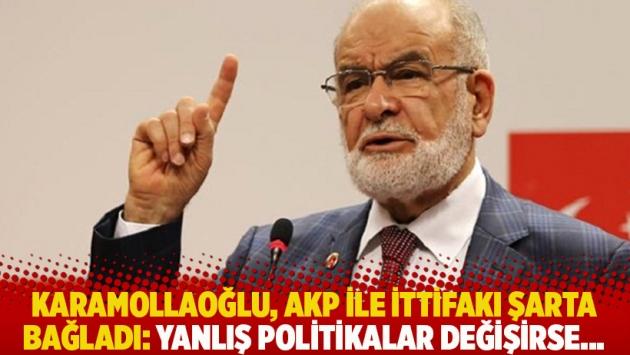 Karamollaoğlu, AKP ile ittifakı şarta bağladı: Yanlış politikalar değişirse...