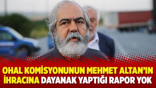 OHAL Komisyonunun Mehmet Altan'ın ihracına dayanak yaptığı rapor yok