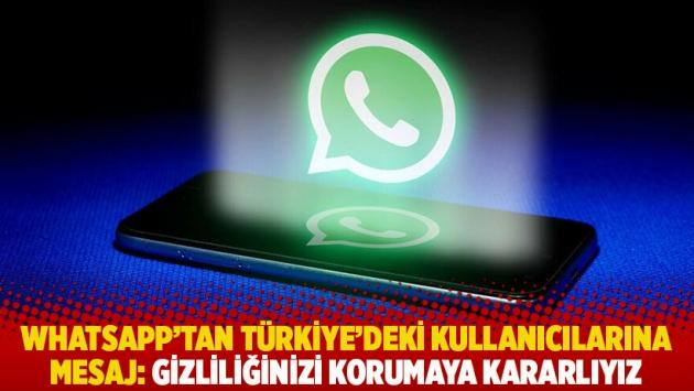 WhatsApp'tan Türkiye'deki kullanıcılarına mesaj: Gizliliğinizi korumaya kararlıyız