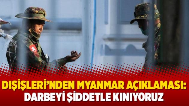 Dışişleri'nden Myanmar açıklaması: Darbeyi şiddetle kınıyoruz