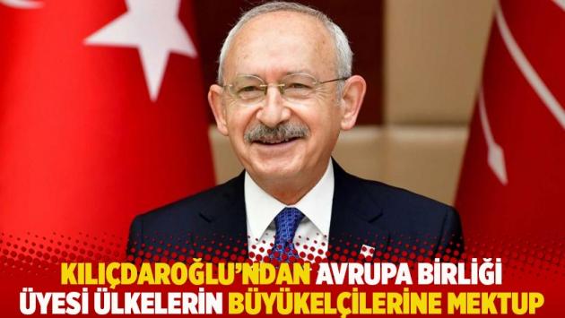 Kılıçdaroğlu'ndan Avrupa Birliği üyesi ülkelerin büyükelçilerine mektup