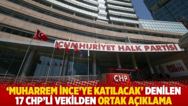 'Muharrem İnce'ye katılacak' denilen 17 CHP'li vekilden ortak açıklama