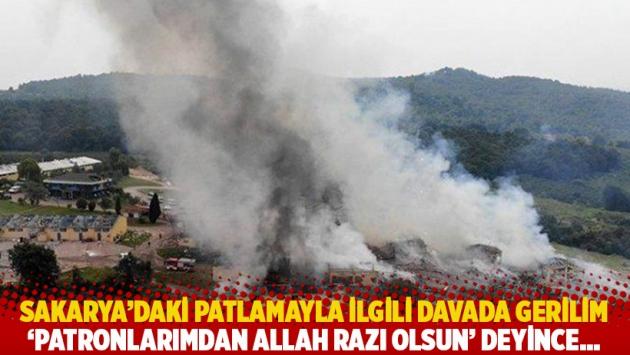 Sakarya'daki patlamayla ilgili davada gerilim: 'Patronlarımdan Allah razı olsun' deyince...